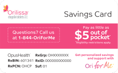 Pay as little as $5 a month for ORILISSA® (elagolix) with the ORILISSA copay savings card.